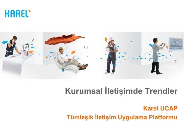 Kurumsal İletişimde Trendler                         Karel UCAPTümleşik İletişim Uygulama Platformu
