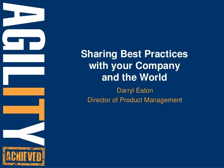 Sharing Best Practices with your Company and the World<br />Darryl Eaton<br />Director of Product Management<br />