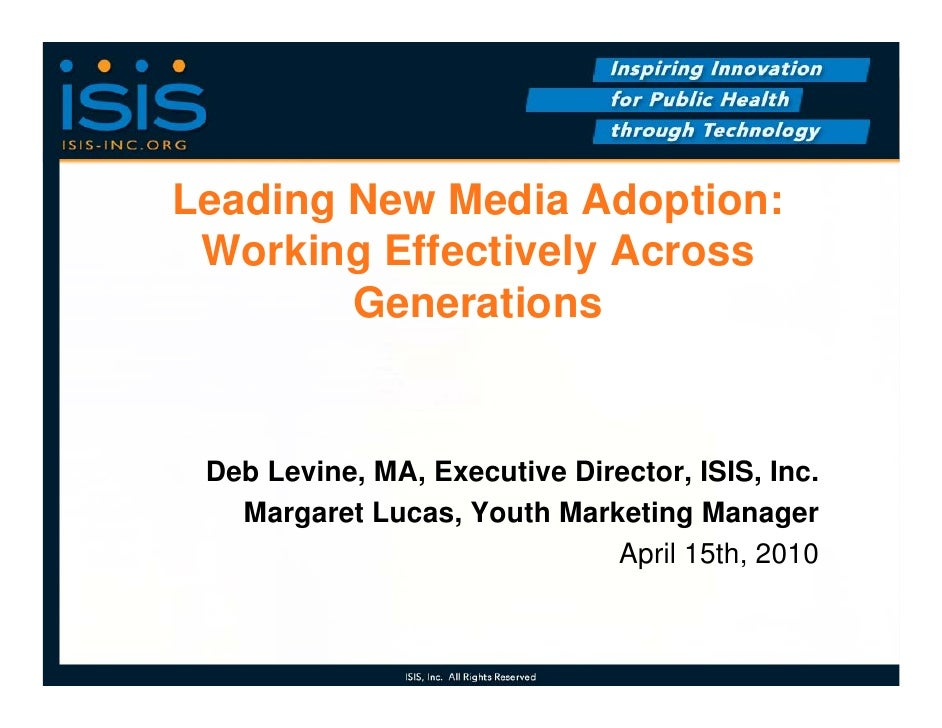 Leading New Media Adoption:  Working Effectively Across         Generations    Deb Levine, MA, Executive Director, ISIS, I...