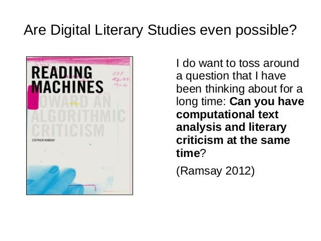Are Digital Literary Studies even possible? I do want to toss around a question that I have been thinking about for a long...