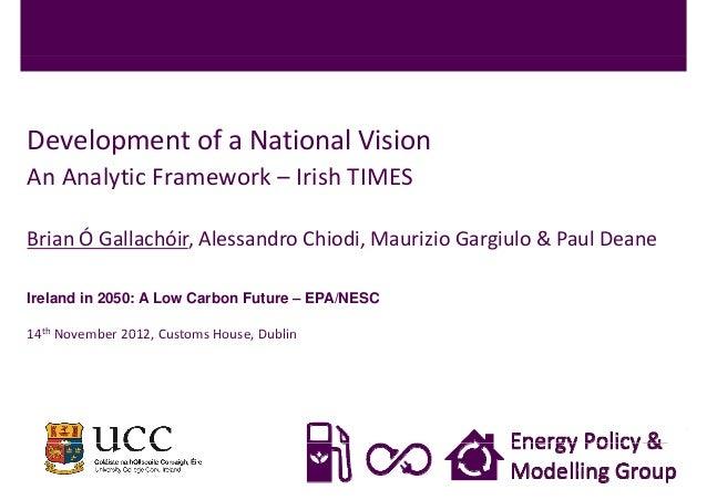DevelopmentofaNationalVisionAnAnalyticFramework– IrishTIMESBrianÓGallachóir,AlessandroChiodi,MaurizioGargiul...