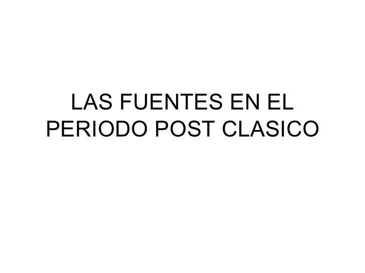 LAS FUENTES EN EL PERIODO POST CLASICO