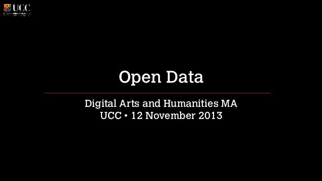 Open Data Digital Arts and Humanities MA UCC • 12 November 2013