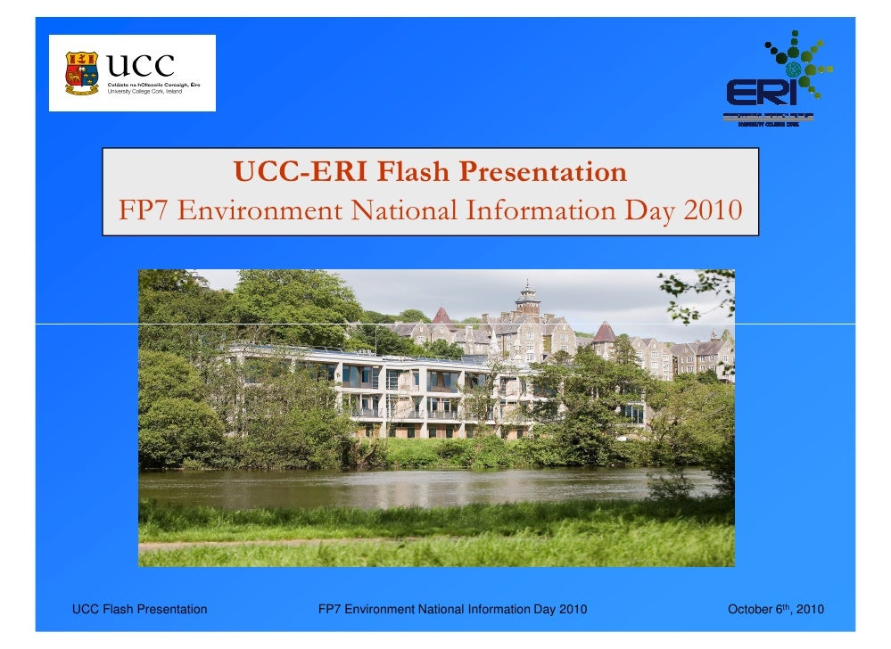 UCC-ERI Flash Presentation        FP7 Environment National Information Day 2010     UCC Flash Presentation   FP7 Environme...