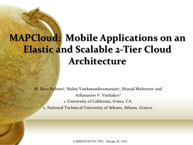 MAPCloud: Mobile Applications on an  Elastic and Scalable 2-Tier Cloud            Architecture    M. Reza Rahimi1, Nalini ...