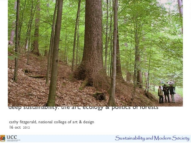 Deep sustainability and the art and politics of forests - Univ College Cork