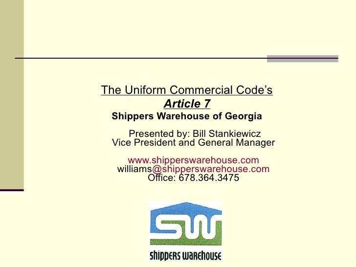 <ul><li>The Uniform Commercial Code's </li></ul><ul><li>Article 7 </li></ul><ul><li>Shippers Warehouse of Georgia  Present...