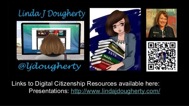 Links to Digital Citizenship Resources available here:  Presentations: http://www.lindajdougherty.com/