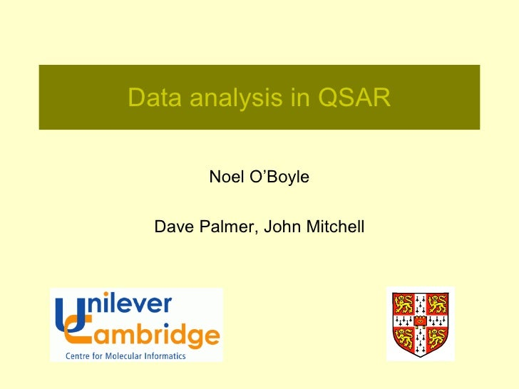 Data analysis in QSAR        Noel O'Boyle  Dave Palmer, John Mitchell