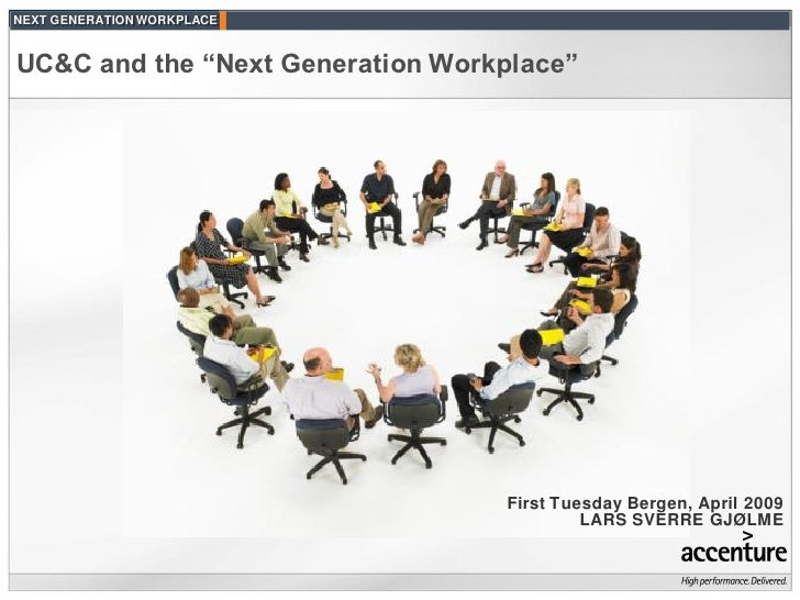 "NEXT GENERATION WORKPLACE   UC&C and the ""Next Generation Workplace""                                       First Tuesday B..."