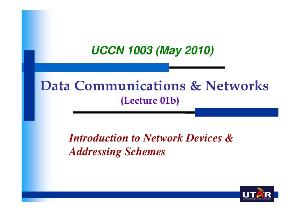 UCCN 1003 (May 2010)Data Communications & Networks             (Lecture 01b)   Introduction to Network Devices &   Address...