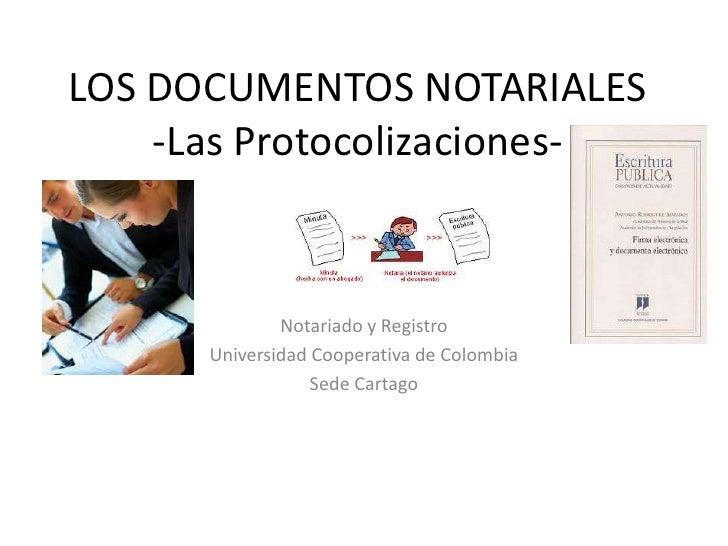 LOS DOCUMENTOS NOTARIALES-Las Protocolizaciones-<br />Notariado y Registro<br />Universidad Cooperativa de Colombia<br />S...
