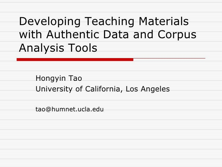 Developing Teaching Materials with Authentic Data and Corpus Analysis Tools    Hongyin Tao   University of California, Los...
