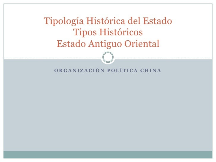 Organización Política China<br />Tipología Histórica del EstadoTipos HistóricosEstado Antiguo Oriental<br />