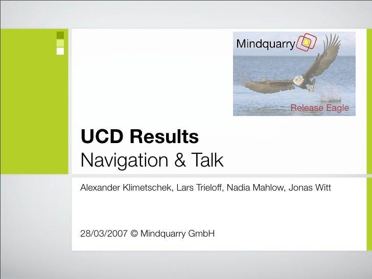 Release Eagle   UCD Results Navigation & Talk Alexander Klimetschek, Lars Trieloff, Nadia Mahlow, Jonas Witt    28/03/2007...