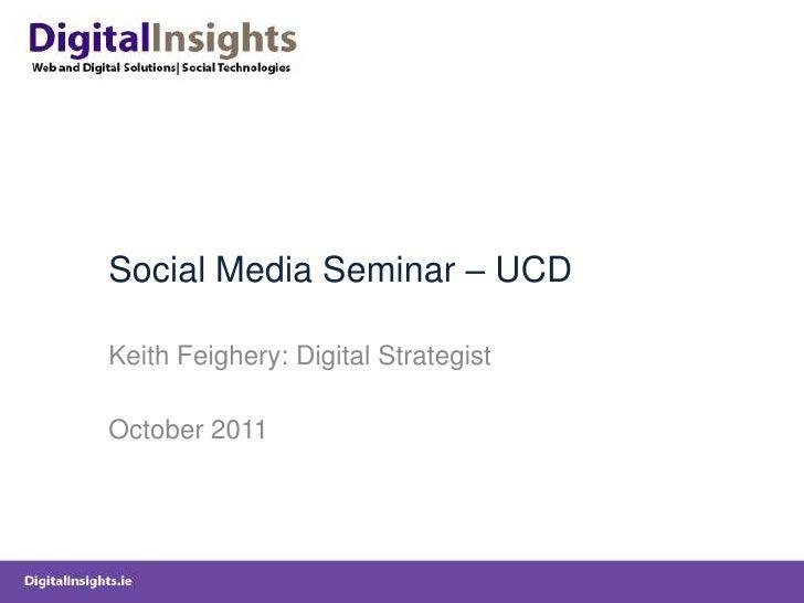 Social Media Seminar – UCDKeith Feighery: Digital StrategistOctober 2011