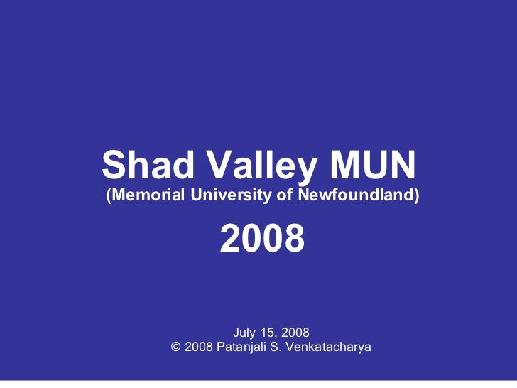 Shad Valley MUN (Memorial University of Newfoundland) 2008 July 15, 2008 © 2008 Patanjali S. Venkatacharya