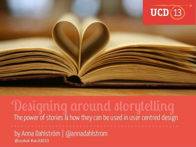 Designing Around Storytelling - UCD2013, London 08 Oct 2013