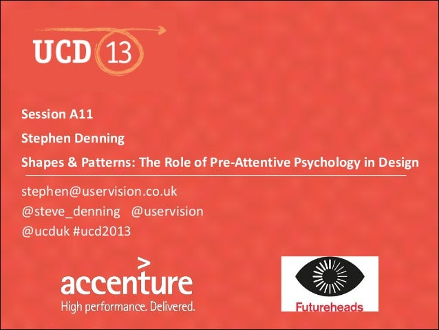 UCD 2013 - Shapes & Patterns: The Role of Pre-Attentive Psychology in Design
