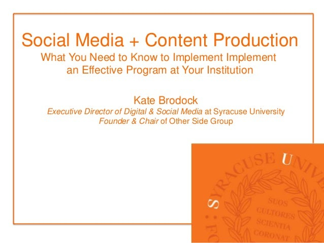 Social Media + Content Production  What You Need to Know to Implement Implement      an Effective Program at Your Institut...