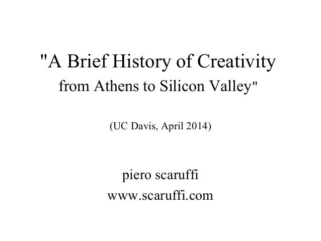 """A Brief History of Creativity from Athens to Silicon Valley"" (UC Davis, April 2014) piero scaruffi www.scaruffi.com"