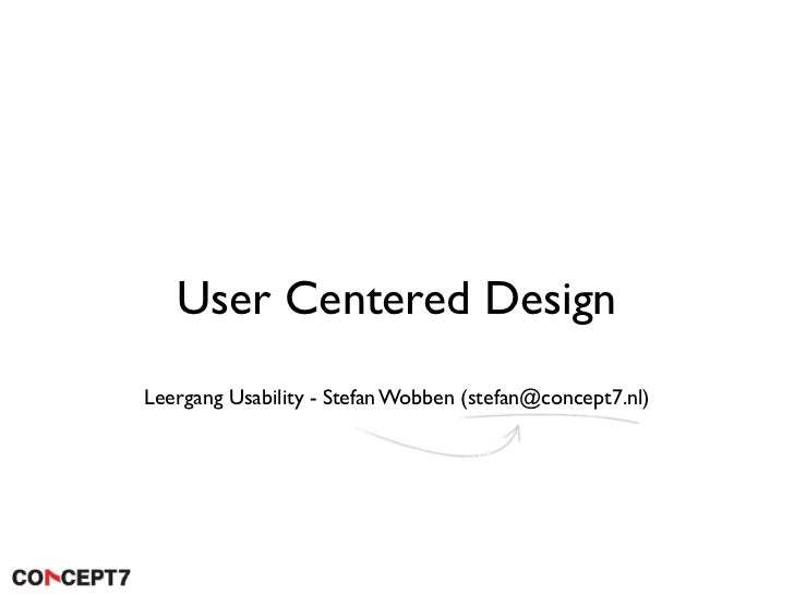 User Centered Design Leergang Usability - Stefan Wobben (stefan@concept7.nl)