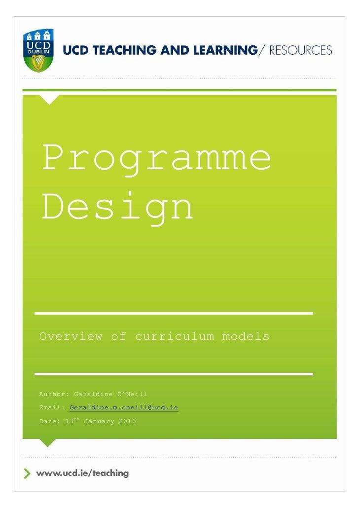 ProgrammeDesignOverview of curriculum modelsAuthor: Geraldine O'NeillEmail: Geraldine.m.oneill@ucd.ieDate: 13th January 2010