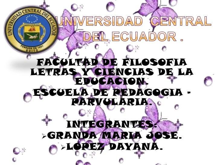 FACULTAD DE FILOSOFIALETRAS Y CIENCIAS DE LA      EDUCACION.ESCUELA DE PEDAGOGIA -     PARVULARIA.     INTEGRANTES: GRAND...