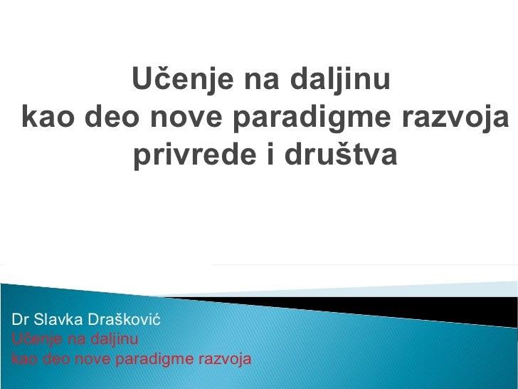 Dr Slavka Drašković U čenje na daljinu  kao deo nove paradigme razvoja Učenje na daljinu  kao deo nove paradigme razvoja p...