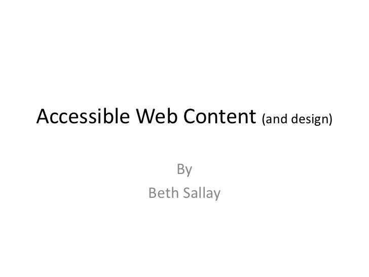 Accessible Web Content (and design)<br />By<br />Beth Sallay<br />