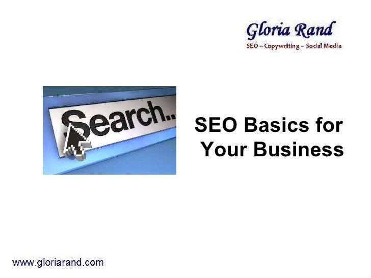 <ul><li>SEO Basics for  </li></ul><ul><li>Your Business </li></ul>