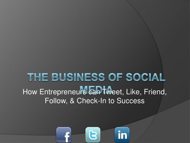 How Entrepreneurs can Tweet, Like, Friend,     Follow, & Check-In to Success