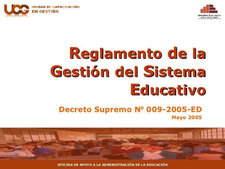 R eglamento  d e   la  G estión   del  S istema  E ducativo Decreto Supremo N 0  009-2005-ED Mayo 2005