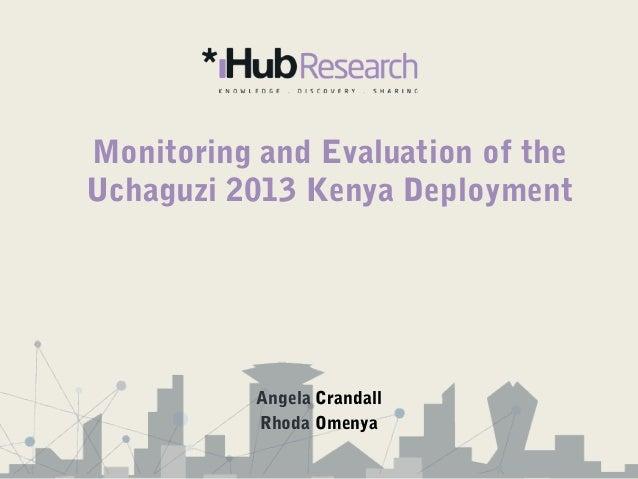 Monitoring and Evaluation of the Uchaguzi 2013 Kenya Deployment Angela Crandall Rhoda Omenya