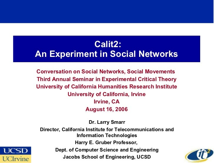 Calit2: An Experiment in Social Networks Conversation on Social Networks, Social Movements  Third Annual Seminar in Experi...