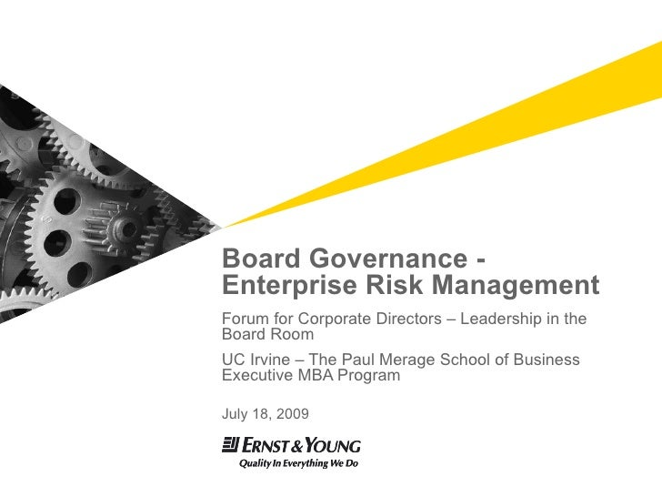 Board Governance - Enterprise Risk Management Forum for Corporate Directors – Leadership in the Board Room UC Irvine – The...