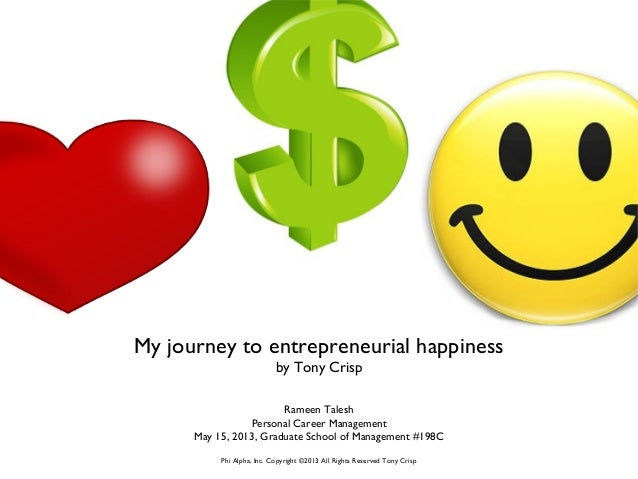My journey to entrepreneurial happinessby Tony CrispRameen TaleshPersonal Career ManagementMay 15, 2013, Graduate School o...