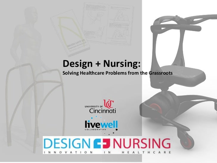 Design + Nursing: <br />Solving Healthcare Problems from the Grassroots<br />