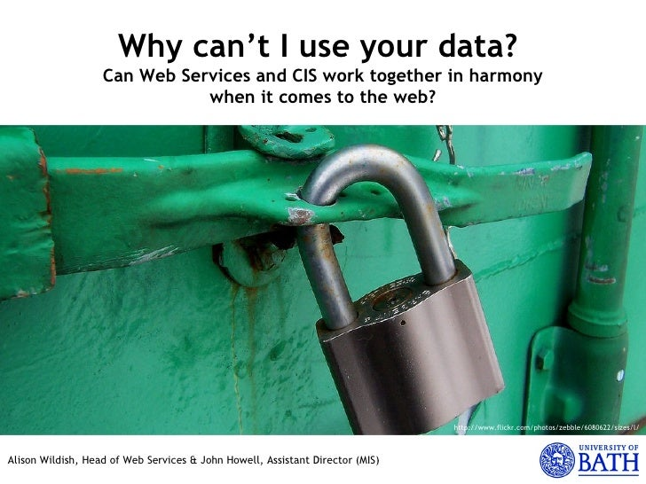 Alison Wildish, Head of Web Services & John Howell, Assistant Director (MIS) Why  can't I use  your  data?   Can Web Servi...