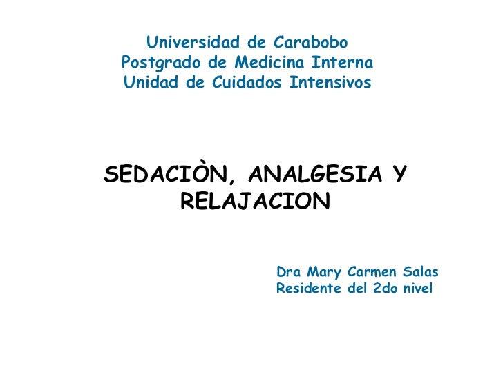 Universidad de Carabobo  Postgrado de Medicina Interna  Unidad de Cuidados Intensivos     SEDACIÒN, ANALGESIA Y      RELAJ...