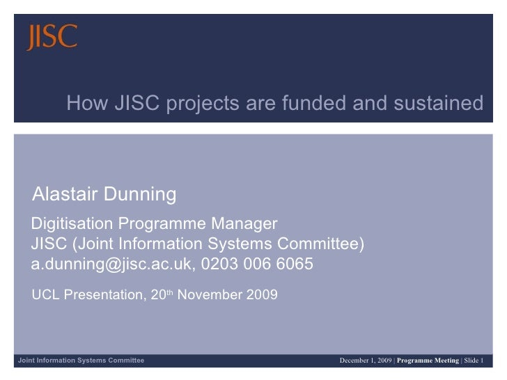 How JISC projects are funded and sustained Alastair Dunning Digitisation Programme Manager  JISC (Joint Information System...