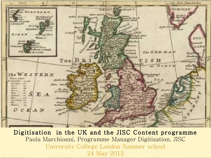 Digitisation in the UK and the JISC Content programme   Paola Marchionni, Programme Manager Digitisation, JISC          Un...
