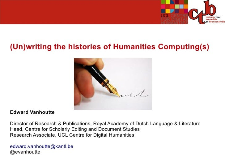 (Un)writing the histories of Humanities Computing(s)Edward VanhoutteDirector of Research & Publications, Royal Academy of ...