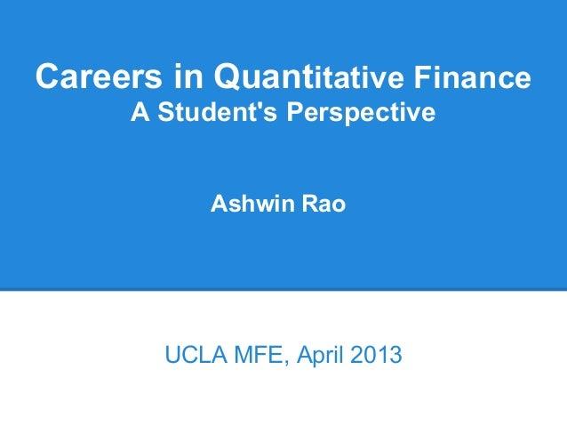 Careers in Quantitative Finance     A Students Perspective           Ashwin Rao        UCLA MFE, April 2013
