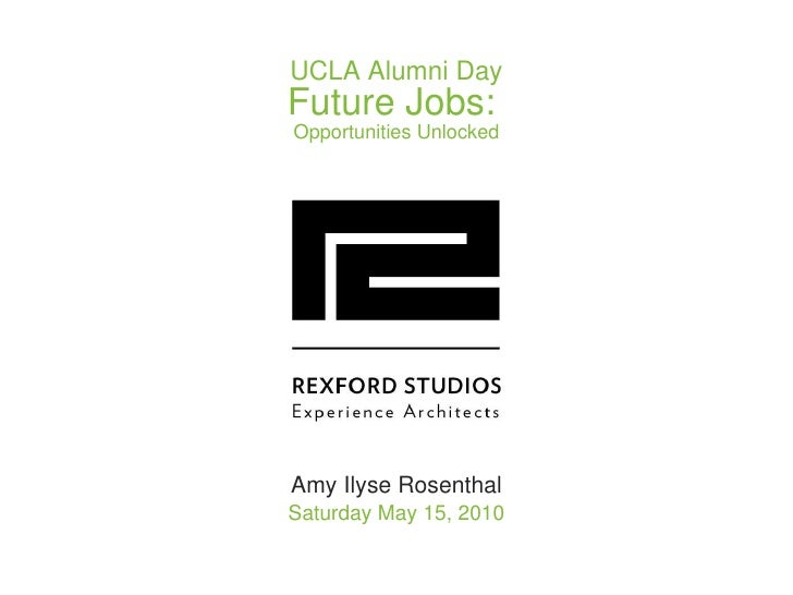 UCLA Alumni Day Future Jobs:  Opportunities Unlocked Amy Ilyse Rosenthal Saturday May 15, 2010