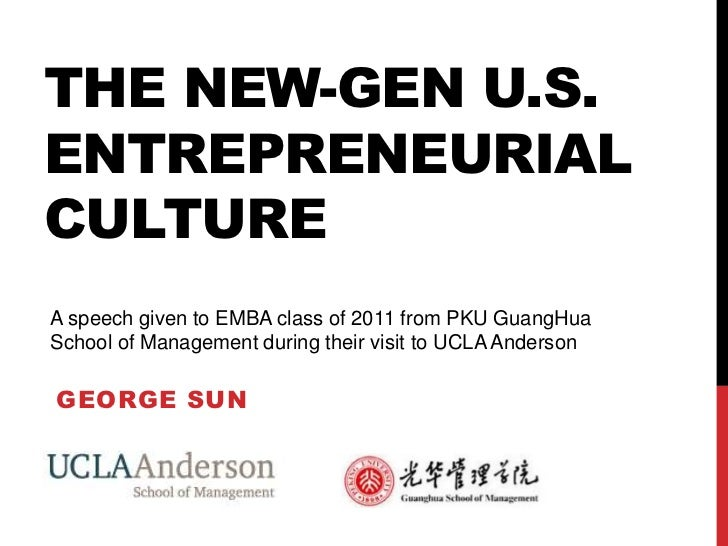 The new-gen U.S. entrepreneurial Culture<br />A speech given to EMBA class of 2011 from PKU GuangHua School of Management ...