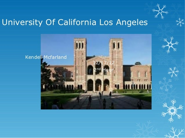 University Of California Los Angeles     Kendell Mcfarland                         12/17/12                         2nd Hour