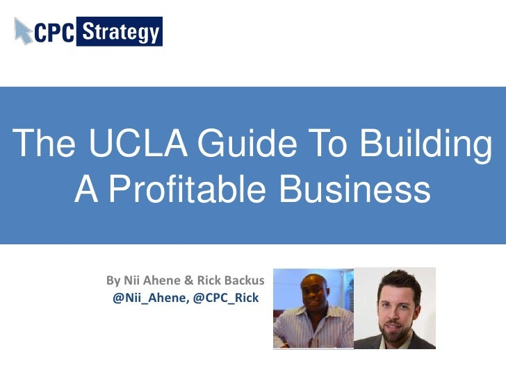 The UCLA Guide To Building   A Profitable Business     By Nii Ahene & Rick Backus      @Nii_Ahene, @CPC_Rick