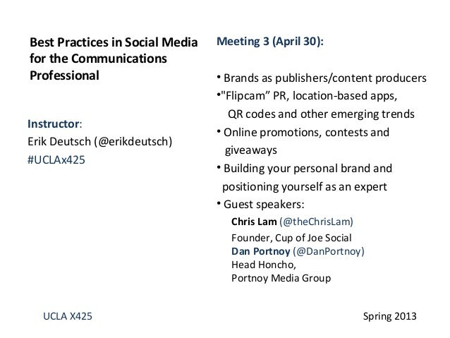 Instructor:Erik Deutsch (@erikdeutsch)#UCLAx425Best Practices in Social Mediafor the CommunicationsProfessionalUCLA X425 S...