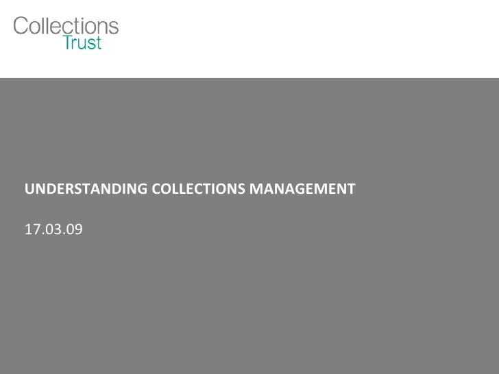 UNDERSTANDING COLLECTIONS MANAGEMENT 17.03.09